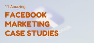 11 Amazing Facebook Marketing Case Studies
